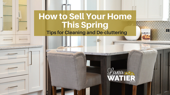 How to Sell Your Home This Spring: Tips for Cleaning and De-cluttering